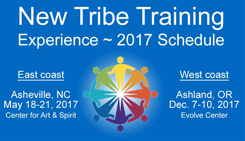 New Tribe Training: Experience 2017 Schedule - Ashland, OR Dec. 7-10, and Asheville, NC May 18-21